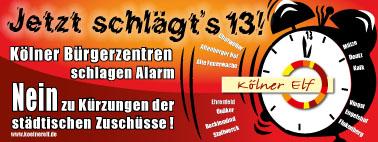 Banner: Klingelnder Wecker, »Jezt schlägts 13! Kölner Bürgerzentren schlagen Alarm. Nein zu Kürzungen der städtischen Zuschüsse! Kölner Elf«.
